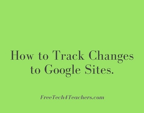 Free Technology for Teachers: How to Track Changes to Google Sites | Educational Technology Applications | Scoop.it