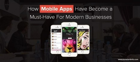 How Mobile Apps have Become a Must-have for Modern Businesses - Konstantinfo | Web & Mobile Development | Scoop.it