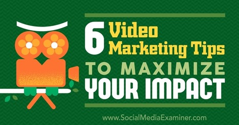 6 Video Marketing Tips to Maximize Your Impact | Social Media Video | Scoop.it