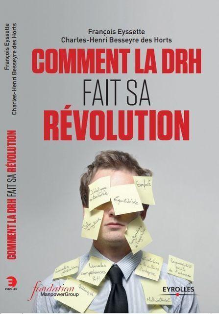 « Comment la DRH fait sa révolution » : nouvel ouvrage dans la collection de la Fondation ManpowerGroup | Entretiens Professionnels | Scoop.it