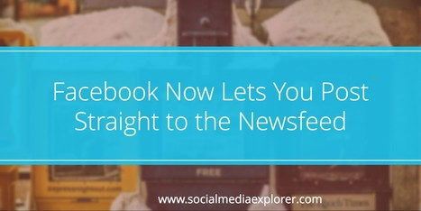 Facebook Now Lets You Post Straight to the Newsfeed | Social Media Explorer | SocialMoMojo Web | Scoop.it
