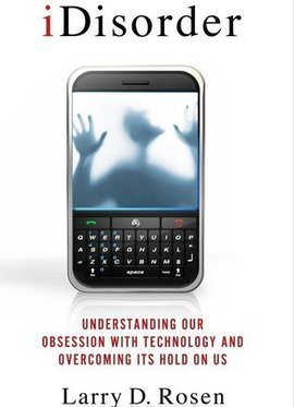 Book Review: iDisorder: Understanding our Obsession with Technology and Overcoming its Hold on Us | Ethical Ed Tech | Scoop.it