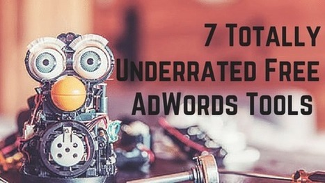 7 Totally Underrated Free AdWords Tools | WordStream | Small Business, Social Media and Digital Marketing | Scoop.it
