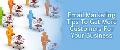 Email Marketing Tips To Get More Customers For Your Business | Digital Marketing | Scoop.it