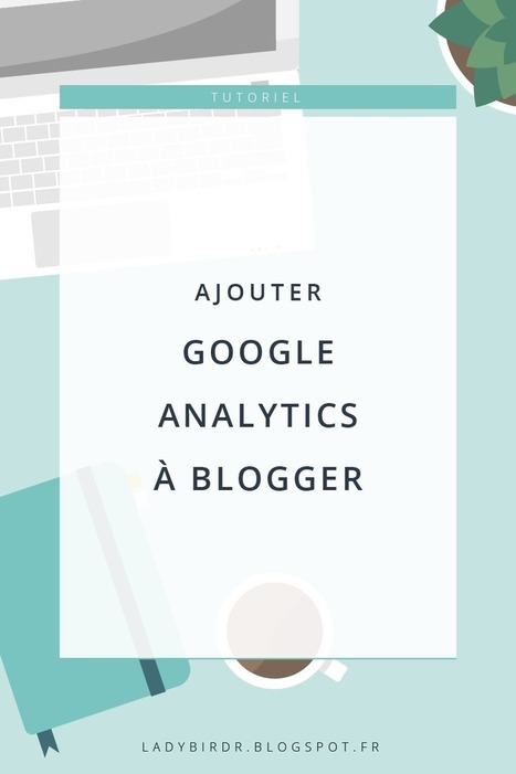 Ajouter Google Analytics sur Blogger - Lady bird red | Freewares | Scoop.it
