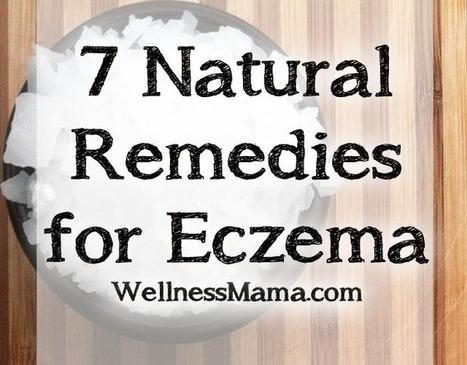 7 Natural Remedies for Eczema - Wellness Mama | Alterternative medicine | Scoop.it