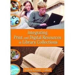 Integrating Print and Digital Resources in Library Collections | Library collections for learning | Scoop.it