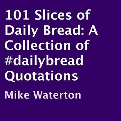 101 Slices of Daily Bread: A Collection of #dailybread Quotations | How to Grow, Do , Be and Have it ALL! | Scoop.it