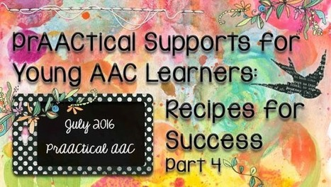 PrAACtical Supports for the Young AAC Learner: Recipes for Success, Part 4 | AAC: Augmentative and Alternative Communication | Scoop.it