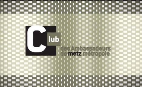 Club des ambassadeurs de Metz Métropole | Communication & Tourisme | Scoop.it