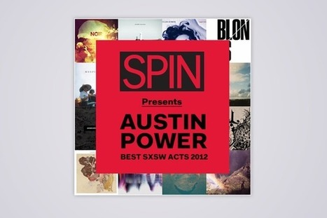 Free Album! Austin Power: SPIN's Best SXSW Acts 2012 | Poop Scoop | Scoop.it