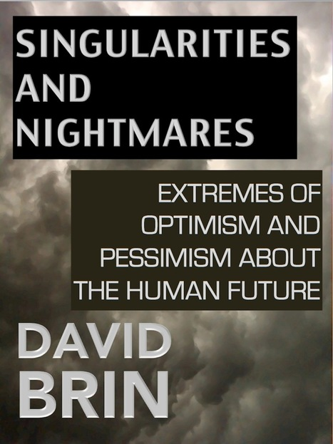 Singularities and Nightmares: Extremes of Optimism and Pessimism about the Human Future | Looking Forward: Creating the Future | Scoop.it