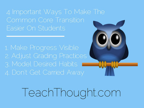 4 Important Ways To Make The Common Core Transition Easier On Students | ED Professional Development | Scoop.it