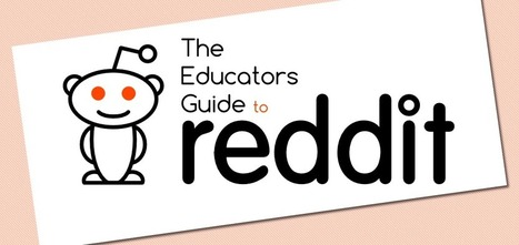 The Educators' Guide to Reddit - Sharing, Learn... | Library Gems for All Ages | Scoop.it
