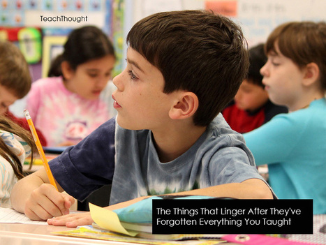 The Things That Linger After They've Forgotten Everything You Taught | Banco de Aulas | Scoop.it