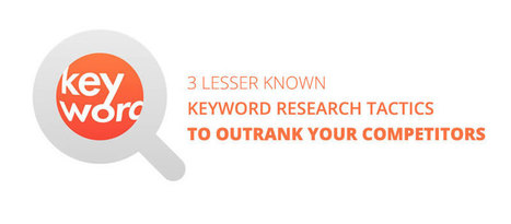 Keyword Research: 3 Tactics To Outrank Your Competitors | SEO Tips & Updates | Scoop.it