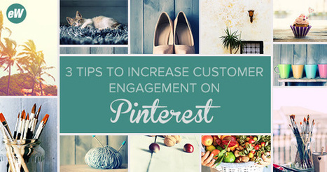 3 Tips to Increase Customer Engagement on Pinterest | Social media DAILY NEWS | Scoop.it