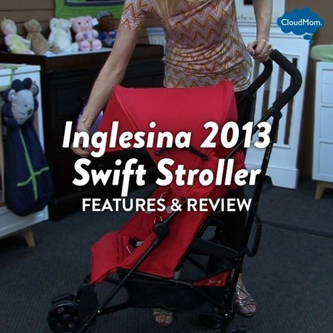 Features and Review of the Inglesina 2013 Swift Stroller | CloudMom | My Parenting Tips | Scoop.it