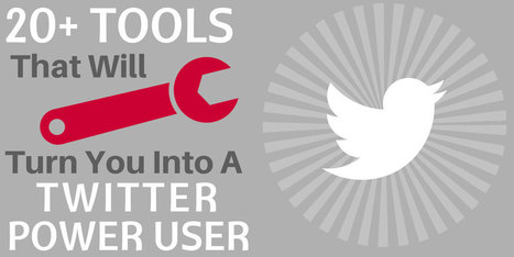 20+ Tools that will turn you into a Twitter Power User | #SeriouslySocial | Seriously Social News | Scoop.it