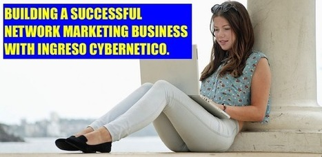 Ingreso Cybernetico How To Build A Successful Network Marketing Business Online   Work From Home Opportunities Review   Scoop.it