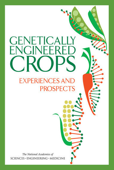 Genetically Engineered Crops: Past Experience and Future Prospects - National Academies of Sciences (2016) | Ag Biotech News | Scoop.it