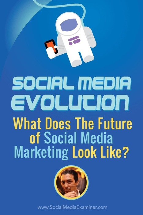 Social Media Evolution: What Does the Future of Social Marketing Look Like? | Social Media, SEO, Mobile, Digital Marketing | Scoop.it
