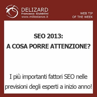 #15 DELIZARD WEB TIP - (PRE)VISIONI SEO 2013 - Creazione Siti ... | Content Marketing | Scoop.it
