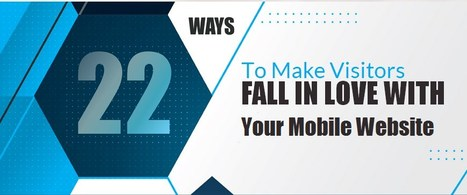 22 Ways To Make Visitors Fall In Love With Your Mobile Website | Technology Enthusiasts | Scoop.it