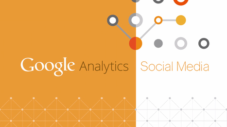 How to Use Google Analytics to Improve Your Social Media Strategy | Social Media | Scoop.it