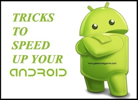 How-To speed up your Android smartphone - Geeker Magazine | Rishabh | Scoop.it