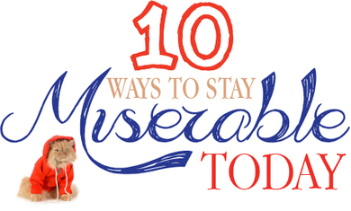 10 Ways to Stay Miserable Today | Business & Self Help | Scoop.it