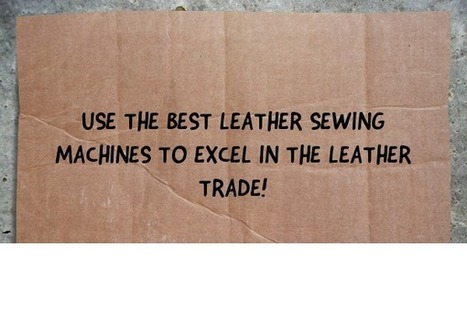 Industrial Leather Sewing Machines: Use The Best Leather Sewing Machines to Excel in the Leather Trade! | Leather Sewing Machine | Scoop.it