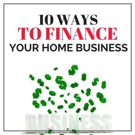 10 Ways to Finance Your Home Business | Be Your Own Boss - Start Your Own Business | Scoop.it