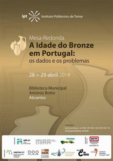 Jornal de Arqueologia: Mesa-Redonda: 'A Idade do Bronze em Portugal: os dados e os problemas'   Bronze Age   Scoop.it