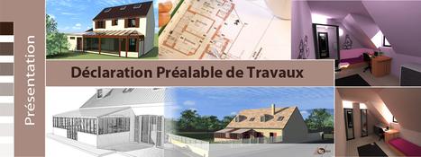 Dossier Déclaration Préalable COMPLET!- declaration de travaux - declaration prealable de travaux | Permis pour construire d'architecte pour maison | Scoop.it