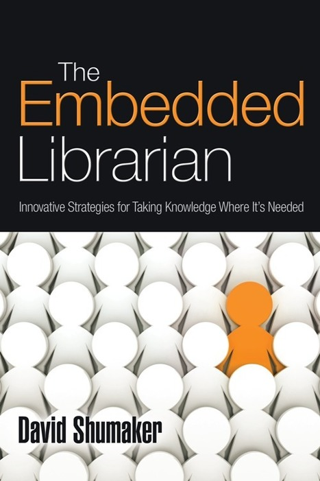 The Embedded Librarian, by David Shumaker | The Information Professional | Scoop.it