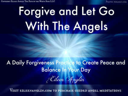 Video: Forgive and Let Go Guided Meditation   Eileen Anglin   Angelic Empowerment with The Path of the White Rose LLC   Scoop.it