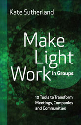 Make Light Work in Groups: 10 Tools to Transform Meetings, Companies & Communities   Learning to lead   Scoop.it