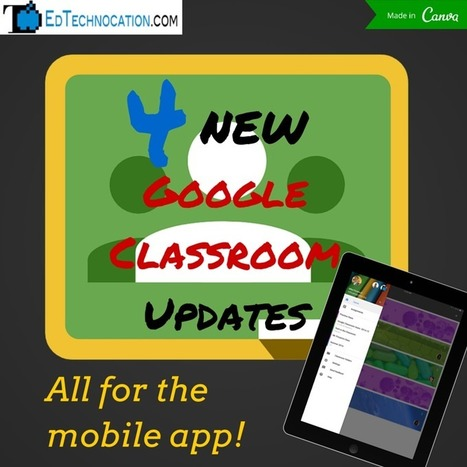 New Updates for the Google Classroom Mobile App (and guides from @EdTechnocation )   iPads Changing the Way You Learn   Scoop.it