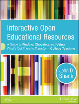 Wiley: Interactive Open Educational Resources: A Guide to Finding, Choosing, and Using What's Out There to Transform College Teaching - John D. Shank | Open Educational Resources in Higher Education | Scoop.it