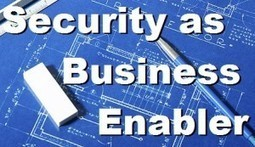 Leveraging Security as a Business Enabler | | CyberSecurity | Scoop.it