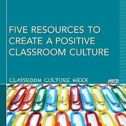 Five Resources to Create a Positive Classroom Culture | ASCD ... | Teaching | Scoop.it
