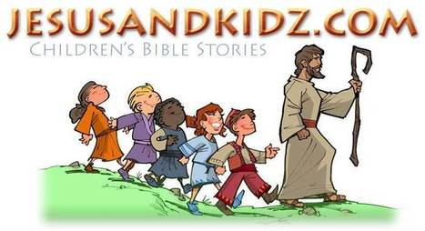 Jesus and Kidz - The World's number One Children's Bible Story site   Traditional and religious stories about significant people and entities of major world religions   Scoop.it