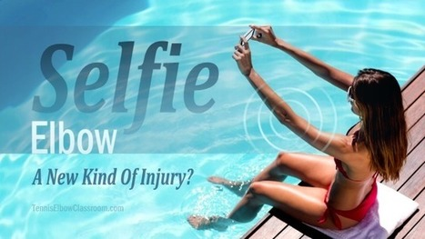 Selfie Elbow: A Painful, New Injury? - Yes And No!   About Tennis Elbow   Scoop.it