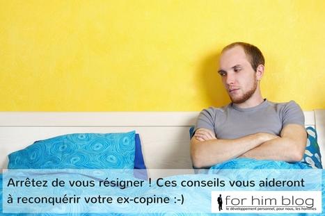 Arrêtez de vous résigner ! Ces conseils vous aideront à reconquérir votre ex-copine :-) | For Him Blog | Scoop.it