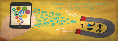 Different Industries That Can Get Benefit from Mobile App Development | Digital-News on Scoop.it today | Scoop.it