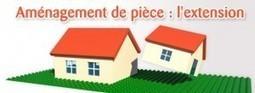 Aménagement de pièce : quel type d'extension pour ma maison ? | Renovation habitation | Scoop.it