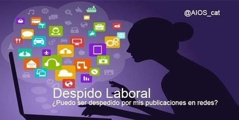 Despido Laboral ¿Puedo ser despedido por mis publicaciones en redes sociales? | AIOS | #TRIC para los de LETRAS | Scoop.it