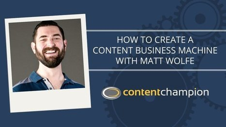 CC 052: How To Create A Content Business Machine With Matt Wolfe | Content Marketing | Scoop.it
