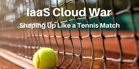 IaaS Cloud War is a Tennis Match | Hybrid Cloud | Scoop.it